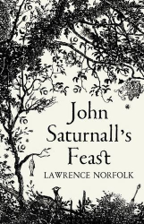 Lawrence Norfolk: John Saturnall's Feast