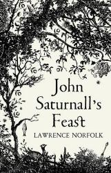 Lawrence Norfolk: John Saturnall's Feast
