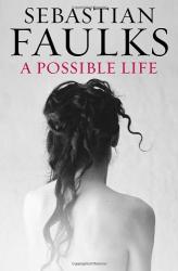 Sebastian Faulks: A Possible Life
