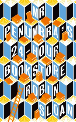 Robin Sloan: Mr Penumbra's 24-Hour Bookstore
