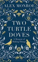 Alex Monroe: Two Turtle Doves: A Memoir of Making Things