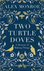 Alex Monroe: Two Turtle Doves: A Memoir of Making Things