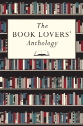 Bodleian Library: The Book Lovers' Anthology: A Compendium of Writing about Books, Readers and Libraries