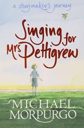 Michael Morpurgo: Singing for Mrs Pettigrew: A Storymaker's Journey