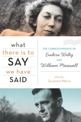 Suzanne Marrs, ed.: What There Is to Say We Have Said: The Correspondence of Eudora Welty and William Maxwell