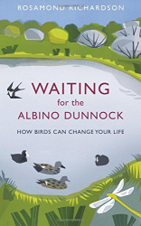 Rosamond Richardson: Waiting for the Albino Dunnock: How birds can change your life