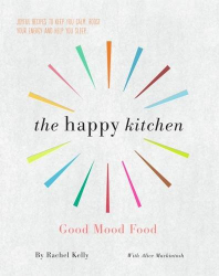 Rachel Kelly: The Happy Kitchen