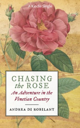 Andrea di Robilant: Chasing the Rose: An Adventure in the Venetian Country