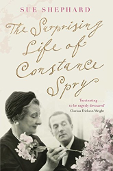 Sue Shephard: The Surprising Life of Constance Spry