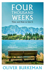 Burkeman, Oliver: Four Thousand Weeks: Time and How to Use It