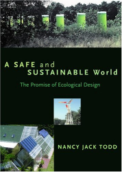 Nancy Jack Todd: A Safe and Sustainable World: The Promise Of Ecological Design