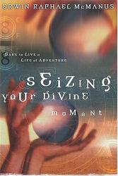 Erwin McManus: Seizing Your Divine Moment