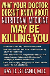 Ray D. Strand: What Your Doctor Doesn't Know About Nutritional Medicine May Be Killing You
