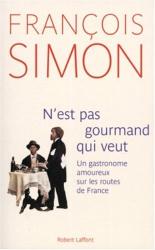 : N'est pas gourmand qui veut : Un gastronome amoureux sur les routes de France