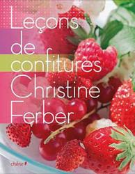Christine Ferber: Leçons de confitures