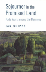 : Sojourner in the Promised Land: Forty Years among the Mormons