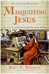 : Misquoting Jesus : The Story Behind Who Changed the Bible and Why