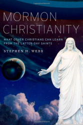 : Mormon Christianity: What Other Christians Can Learn From the Latter-day Saints