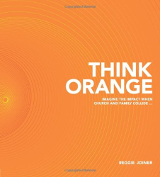 Reggie Joiner: Think Orange: Imagine the Impact When Church and Family Collide...