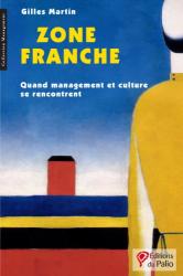 Gilles Martin: Zone Franche : Quand management et culture se rencontrent