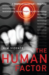 Kim Vicente: The Human Factor: Revolutionizing the Way People Live with Technology