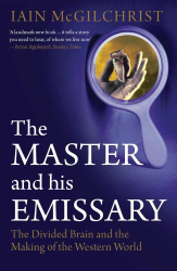 Iain Mcgilchrist: The Master and His Emissary: The Divided Brain and the Making of the Western World