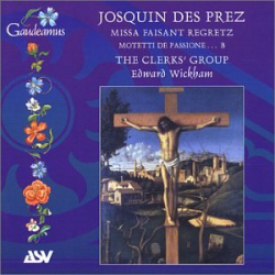 Des Prez Josquin - Missa Faisant Regretz: The Clerk's Group - Dir. : Edward Wickham