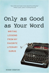 Susan Shapiro: Only as Good as Your Word: Writing Lessons from My Favorite Literary Gurus
