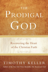 Timothy Keller: The Prodigal God: Recovering the Heart of the Christian Faith