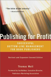 Thomas Woll: Publishing for Profit: Successful Bottom-Line Management for Book Publishers