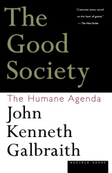 John Kenneth Galbraith: The Good Society: The Humane Agenda