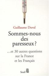 Guillaume Duval: Sommes-nous des paresseux ? : Et 30 autres questions sur la France et les Français