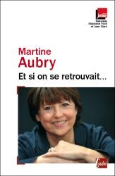 Martine Aubry: Et si on se retrouvait...