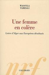 Wassyla Tamzali: Une femme en colère : Lettre d'Alger aux Européens désabusés