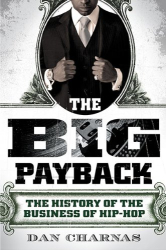 Dan Charnas: The Big Payback: The History of the Business of Hip-Hop