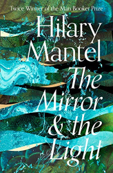 Hilary Mantel: The Mirror and the Light (The Wolf Hall Trilogy)