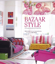 Selina Lake: Bazaar Style: Decoratiing with Market and Vintage Finds