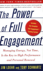 Jim Loehr and Tony Schwartz: The Power of Full Engagement: Managing Energy, Not Time, Is the Key to High Performance and Personal Renewal