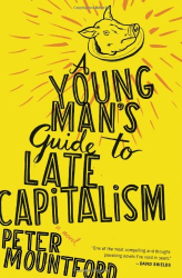 Peter Mountford: A Young Man's Guide to Late Capitalism