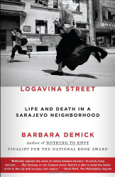 Barbara Demick: Logavina Street: Life and Death in a Sarajevo Neighborhood