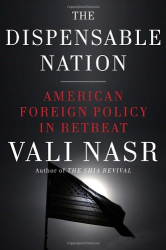 Vali Nasr: The Dispensable Nation: American Foreign Policy in Retreat