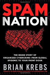 Brian Krebs: Spam Nation: The Inside Story of Organized Cybercrime-from Global Epidemic to Your Front Door