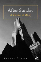Armand Larive: After Sunday: A Theology of Work