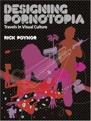 Rick Poynor: Designing Pornotopia: Travels in Visual Culture