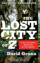 David Grann: The Lost City of Z: A Tale of Deadly Obsession in the Amazon