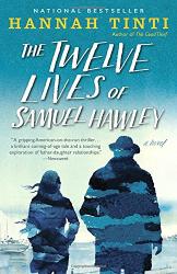 Hannah Tinti: The Twelve Lives of Samuel Hawley: A Novel