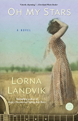 Lorna Landvik: Oh My Stars: A Novel