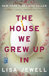 Jewell, Lisa: The House We Grew Up In: A Novel