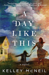 McNeil, Kelley: A Day Like This: A Novel