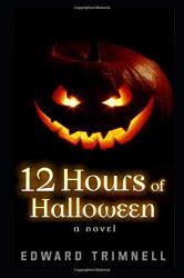 Trimnell, Edward: 12 Hours of Halloween: a novel